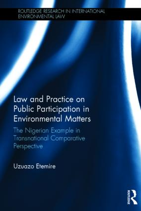 Law and Practice on Public Participation in Environmental Matters: The Nigerian Example in Transnational Comparative Perspective book cover
