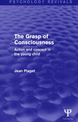 The Grasp of Consciousness: Action and Concept in the Young Child, 1st Edition (Paperback) book cover