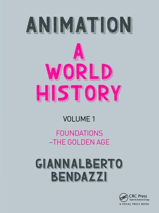 Animation: A World History: Volume I: Foundations - The Golden Age book cover