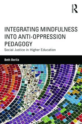 Integrating Mindfulness into Anti-Oppression Pedagogy: Social Justice in Higher Education (Paperback) book cover