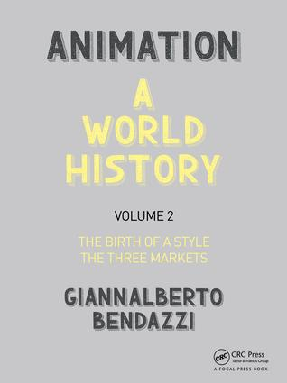 Animation: A World History: Volume II: The Birth of a Style - The Three Markets book cover