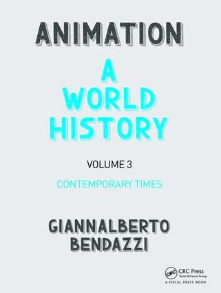 Animation: A World History: Volume III: Contemporary Times book cover