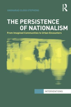 The Persistence of Nationalism: From Imagined Communities to Urban Encounters, 1st Edition (Paperback) book cover