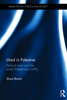 Jihad in Palestine: Political Islam and the Israeli-Palestinian Conflict, 1st Edition (Hardback) book cover
