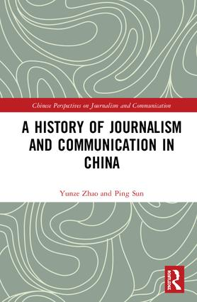 A History of Journalism and Communication in China: 1st Edition (Hardback) book cover