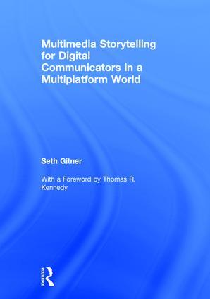 Multimedia Storytelling for Digital Communicators in a Multiplatform World: 1st Edition (Hardback) book cover