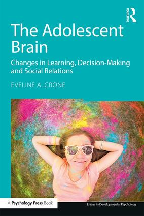 The Adolescent Brain: Changes in learning, decision-making and social relations book cover