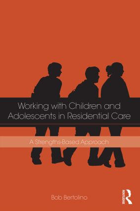Working with Children and Adolescents in Residential Care: A Strengths-Based Approach, 1st Edition (Paperback) book cover