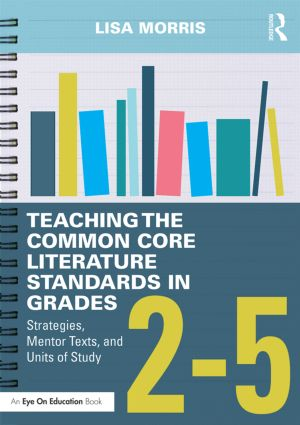 Teaching the Common Core Literature Standards in Grades 2-5: Strategies, Mentor Texts, and Units of Study book cover