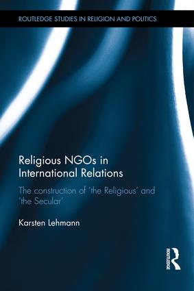 Religious NGOs in International Relations: The Construction of 'the Religious' and 'the Secular' (Hardback) book cover
