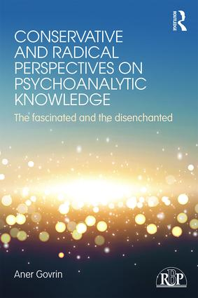 Conservative and Radical Perspectives on Psychoanalytic Knowledge: The Fascinated and the Disenchanted book cover