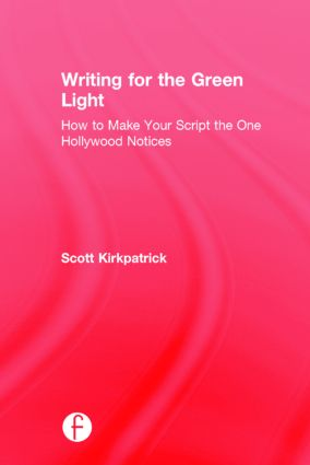 Writing for the Green Light: How to Make Your Script the One Hollywood Notices, 1st Edition (Hardback) book cover