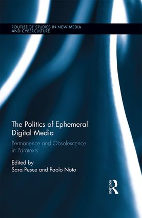 The Politics of Ephemeral Digital Media: Permanence and Obsolescence in Paratexts (Hardback) book cover