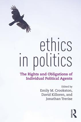 Ethics in Politics: The Rights and Obligations of Individual Political Agents, 1st Edition (Hardback) book cover