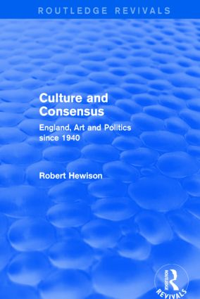 Culture and Consensus (Routledge Revivals): England, Art and Politics since 1940 book cover
