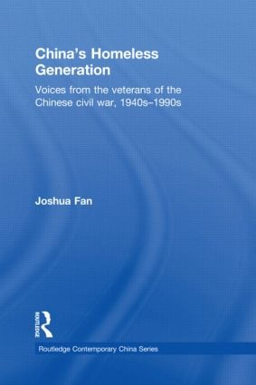 China's Homeless Generation: Voices from the veterans of the Chinese Civil War, 1940s-1990s, 1st Edition (Paperback) book cover