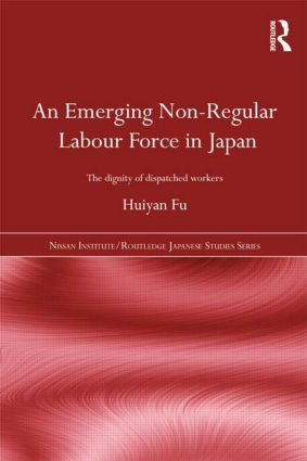An Emerging Non-Regular Labour Force in Japan: The Dignity of Dispatched Workers book cover