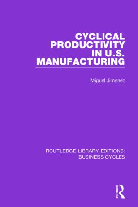 Cyclical Productivity in US Manufacturing (RLE: Business Cycles): 1st Edition (Paperback) book cover