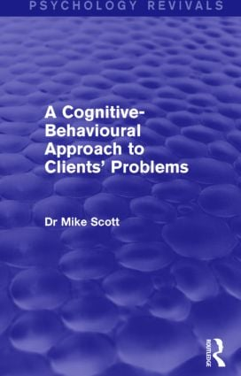 A Cognitive-Behavioural Approach to Clients' Problems: 1st Edition (Paperback) book cover