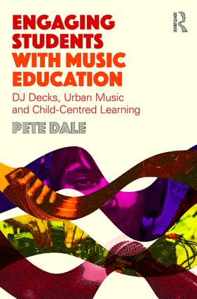 Engaging Students with Music Education: DJ decks, urban music and child-centred learning book cover
