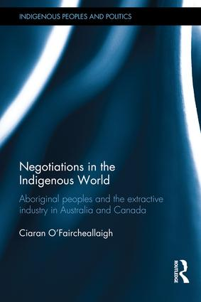Negotiations in the Indigenous World: Aboriginal Peoples and the Extractive Industry in Australia and Canada book cover