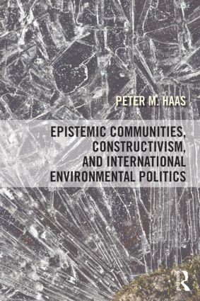 Epistemic Communities, Constructivism, and International Environmental Politics: 1st Edition (Paperback) book cover