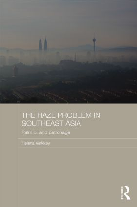 The Haze Problem in Southeast Asia: Palm Oil and Patronage, 1st Edition (Hardback) book cover
