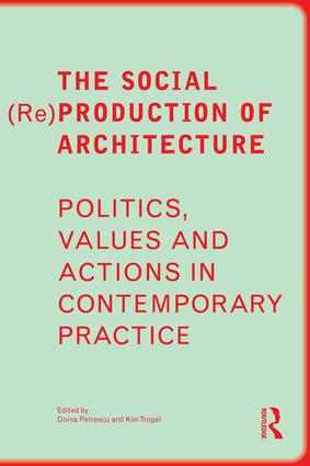 The Social (Re)Production of Architecture: Politics, Values and Actions in Contemporary Practice book cover
