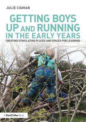 Getting Boys Up and Running in the Early Years: Creating stimulating places and spaces for learning (Paperback) book cover