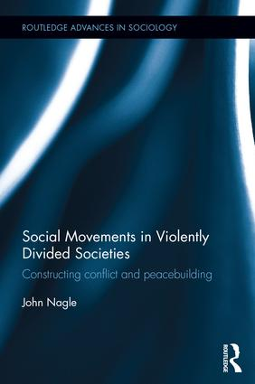 Social Movements in Violently Divided Societies: Constructing Conflict and Peacebuilding, 1st Edition (Hardback) book cover