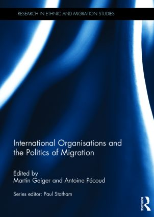 International Organisations and the Politics of Migration (Hardback) book cover