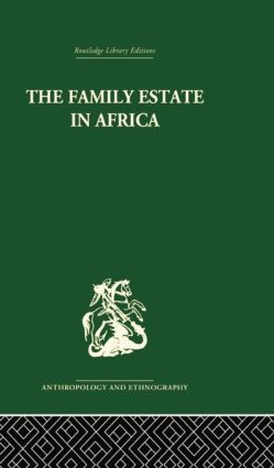 The Family Estate in Africa: Studies in the Role of Property in Family Structure and Lineage Continuity, 1st Edition (Paperback) book cover