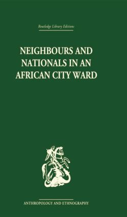 Neighbours and Nationals in an African City Ward: 1st Edition (Paperback) book cover