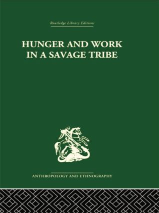 Hunger and Work in a Savage Tribe: A Functional Study of Nutrition among the Southern Bantu, 1st Edition (Paperback) book cover