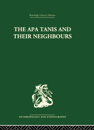 The Apa Tanis and their Neighbours: A primitive society of the Eastern Himalayas, 1st Edition (Paperback) book cover