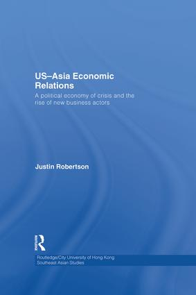 US-Asia Economic Relations: A political economy of crisis and the rise of new business actors, 1st Edition (e-Book) book cover
