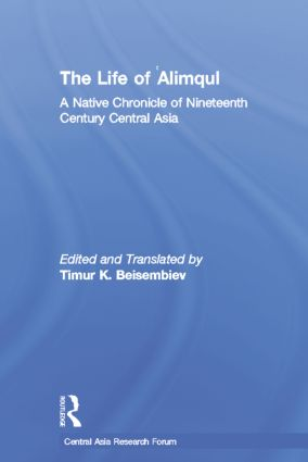 The Life of Alimqul: A Native Chronicle of Nineteenth Century Central Asia book cover