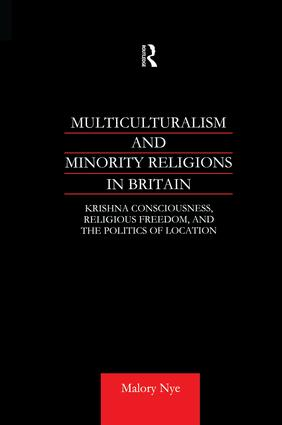 Multiculturalism and Minority Religions in Britain: Krishna Consciousness, Religious Freedom and the Politics of Location book cover