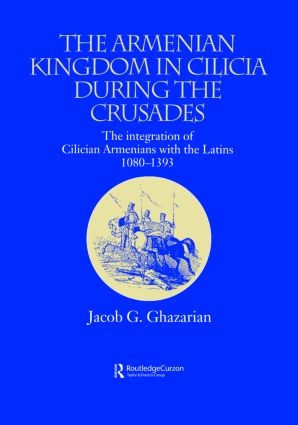 The Armenian Kingdom in Cilicia During the Crusades: The Integration of Cilician Armenians with the Latins, 1080-1393, 1st Edition (Paperback) book cover