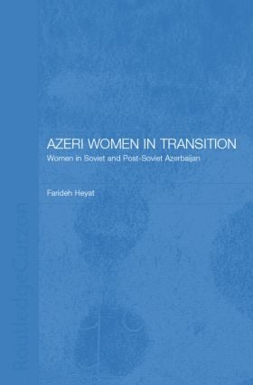 Azeri Women in Transition: Women in Soviet and Post-Soviet Azerbaijan, 1st Edition (Paperback) book cover
