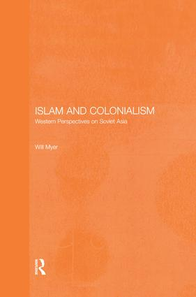 Islam and Colonialism: Western Perspectives on Soviet Asia, 1st Edition (Paperback) book cover