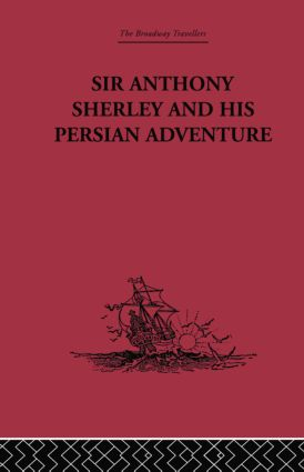 Sir Anthony Sherley and his Persian Adventure: 1st Edition (Paperback) book cover