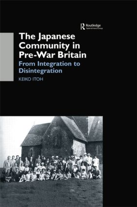 The Japanese Community in Pre-War Britain: From Integration to Disintegration, 1st Edition (Paperback) book cover