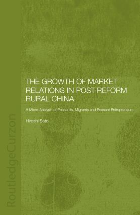 The Growth of Market Relations in Post-Reform Rural China: A Micro-Analysis of Peasants, Migrants and Peasant Entrepeneurs, 1st Edition (Paperback) book cover