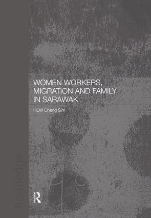 Women Workers, Migration and Family in Sarawak: 1st Edition (Paperback) book cover