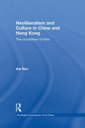 Neoliberalism and Culture in China and Hong Kong: The Countdown of Time, 1st Edition (Hardback) book cover