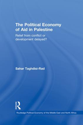 The Political Economy of Aid in Palestine: Relief from Conflict or Development Delayed? book cover