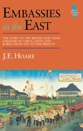 Embassies in the East: The Story of the British and Their Embassies in China, Japan and Korea from 1859 to the Present, 1st Edition (Paperback) book cover