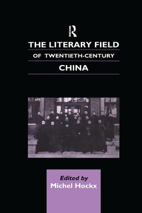The Literary Field of Twentieth Century China: 1st Edition (Paperback) book cover