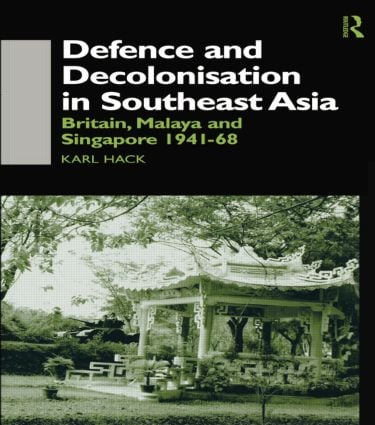 Defence and Decolonisation in South-East Asia: Britain, Malaya and Singapore 1941-1967, 1st Edition (Paperback) book cover